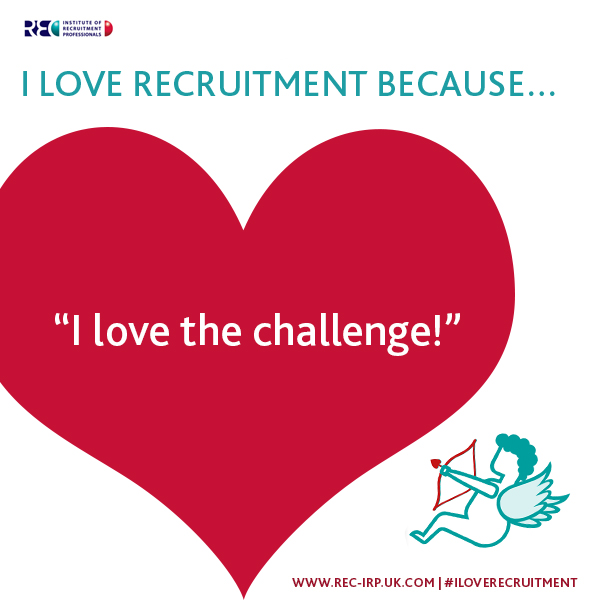 I love recruitment because - I love the challenge