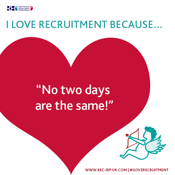 I love recruitment because - no two days