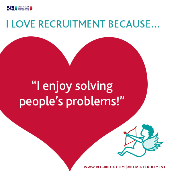 I love recruitment because - solving people's problems